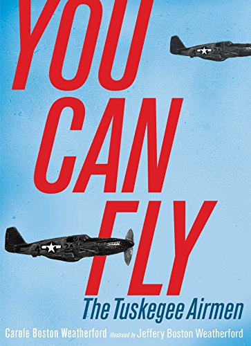 You Can Fly: The Tuskegee Airmen: Carole Boston Weatherford