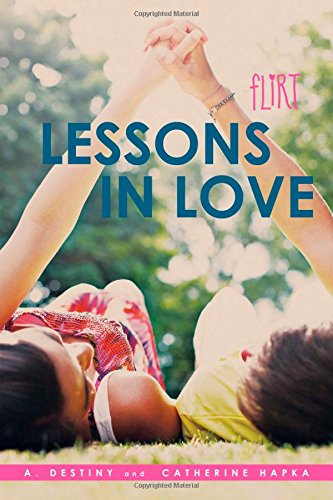 Lessons in Love (Flirt): Destiny, A.; Hapka, Catherine