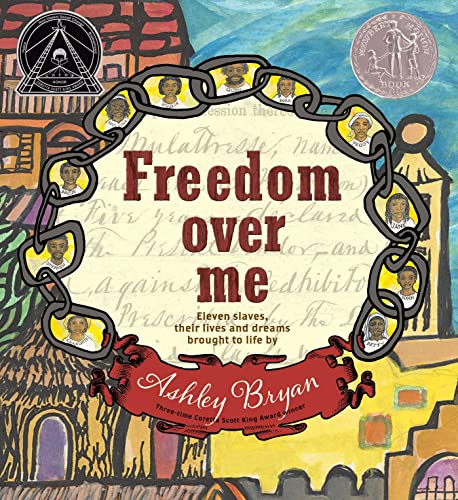 9781481456906: Freedom Over Me: Eleven Slaves, Their Lives and Dreams Brought to Life by Ashley Bryan (Coretta Scott King Illustrator Honor Books)
