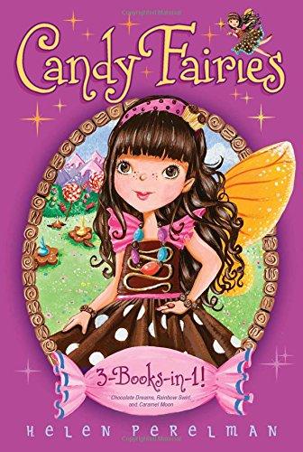 Candy Fairies 3-Books-In-1!: Chocolate Dreams; Rainbow Swirl; Caramel Moon: Perelman, Helen
