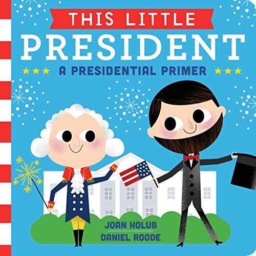 This Little President: A Presidential Primer: Holub, Joan