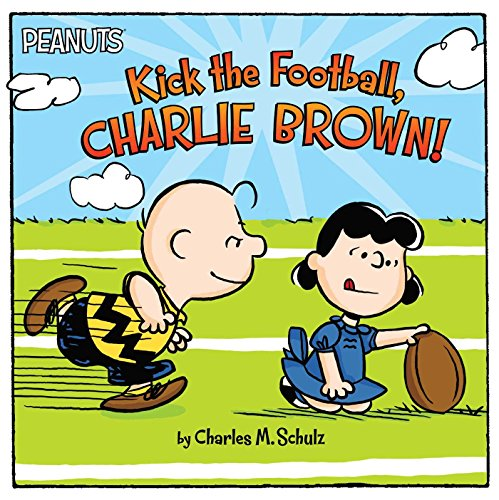 Kick the Football, Charlie Brown! (Peanuts): Schulz, Charles M.