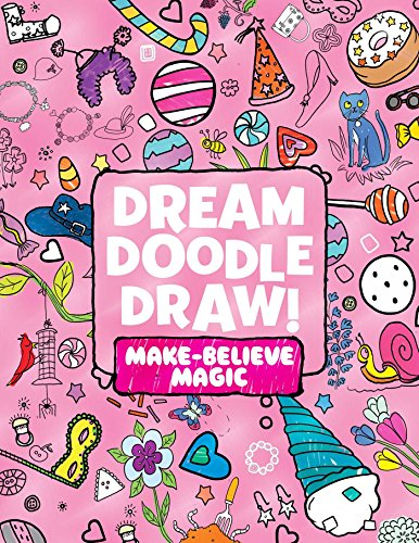 9781481462914: Dream Doodle Draw! Make-Believe Magic: Sweet Treats; Dress-Up Time; Grow, Garden, Grow