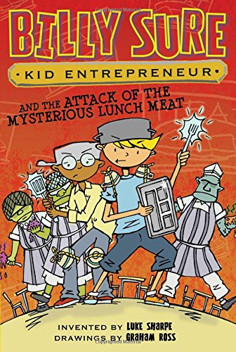 Billy Sure Kid Entrepreneur and the Attack of the Mysterious Lunch Meat: Luke Sharpe