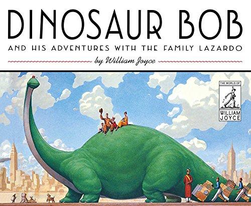 Dinosaur Bob and His Adventures with the Family Lazardo (The World of William Joyce): William Joyce