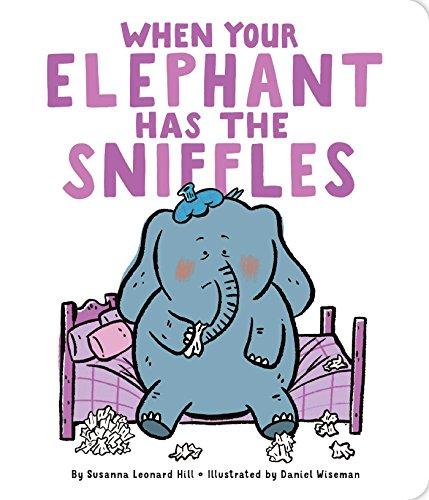 When Your Elephant Has the Sniffles: Susanna Leonard Hill