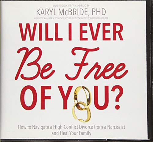 9781481504096: Will I Ever Be Free of You?: How to Navigate a High-Conflict Divorce from a Narcissist and Heal Your Family: Library Edition