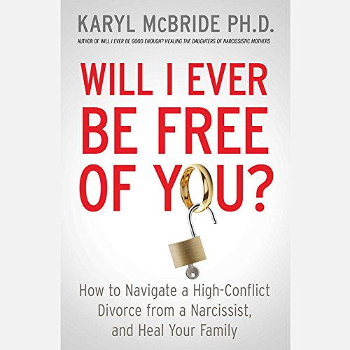 9781481504102: Will I Ever Be Free of You? How to Navigate a High-Conflict Divorce from a Narcissist and Heal Your Family