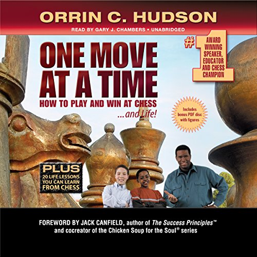 One Move at a Time - How to Play and Win at Chess … and Life: Orrin C. Hudson