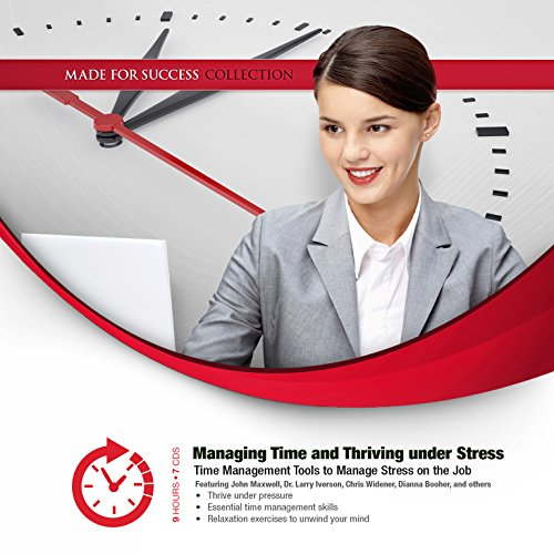 Managing Time and Thriving under Stress -: Made for Success