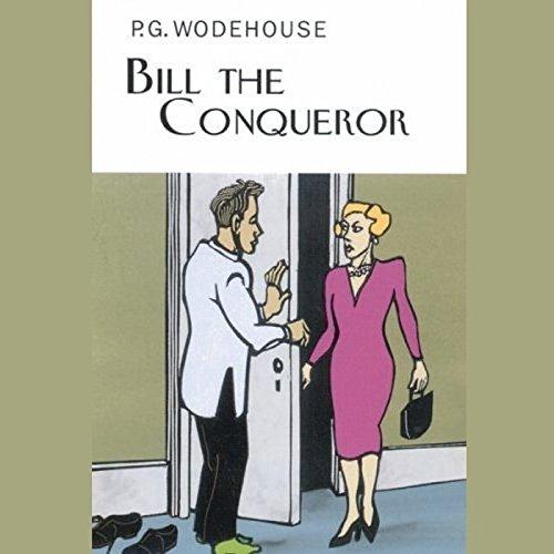 Bill the Conqueror -: P. G. Wodehouse