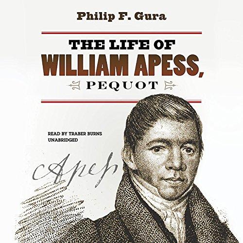 The Life of William Apess, Pequot -: Philip F. Gura