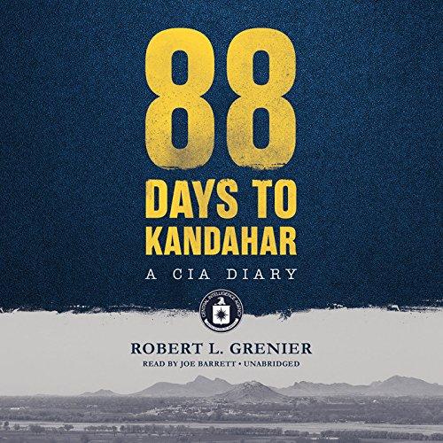88 Days to Kandahar - A CIA Diary: Robert L. Grenier