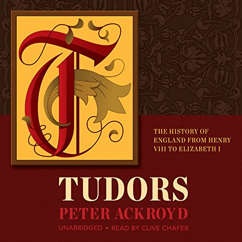 Tudors - The History of England from Henry VIII to Elizabeth I: Peter Ackroyd