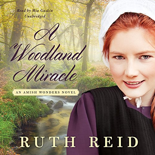 A Woodland Miracle - An Amish Wonders Novel: Ruth Reid