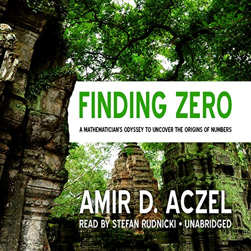 Finding Zero - A Mathematician's Odyssey to Uncover the Origins of Numbers: Amir D. Aczel