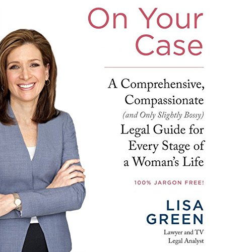 On Your Case: A Comprehensive, Compassionate (and Only Slightly Bossy) Legal Guide for Every Stage ...