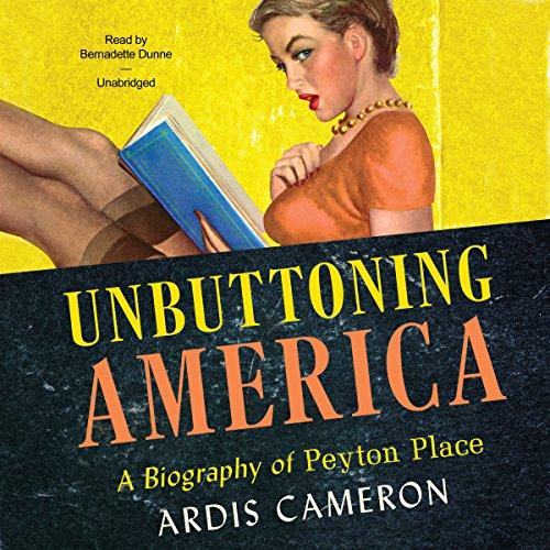 Unbuttoning America - A Biography of Peyton Place: Ardis Cameron