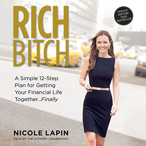 Rich Bitch: A Simple 12-Step Plan to Decoding Financial Jargon and Having the Life You Want: Lapin,...