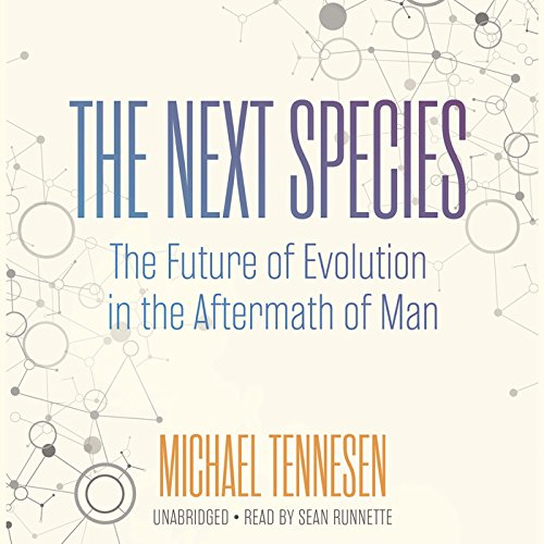 The Next Species - The Future of Evolution in the Aftermath of Man: Michael Tennesen