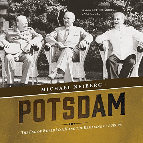 Potsdam: The End of World War II and the Remaking of Europe: Neiberg, Michael