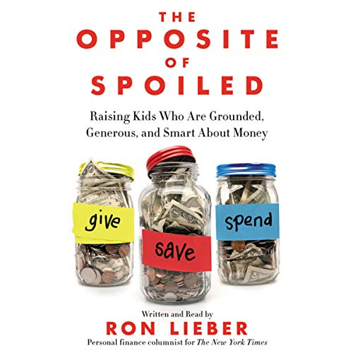 The Opposite of Spoiled: Raising Kids Who Are Grounded, Generous, and Smart about Money (Compact ...