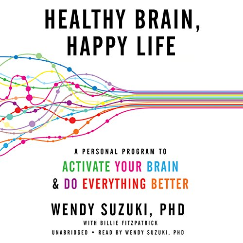 Healthy Brain, Happy Life - A Personal Program to Activate Your Brain and Do Everything Better: ...