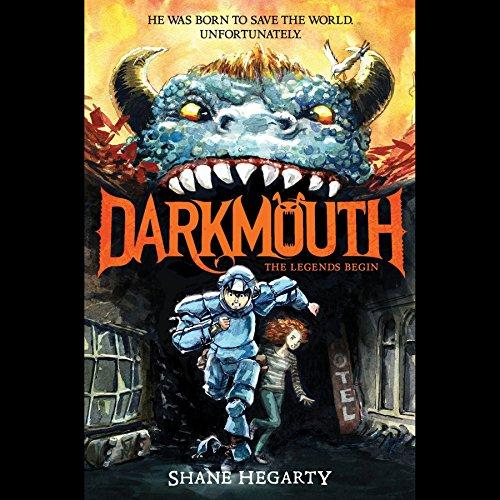 Darkmouth: The Legends Begin (Darkmouth Series, Book 1): Shane Hegarty