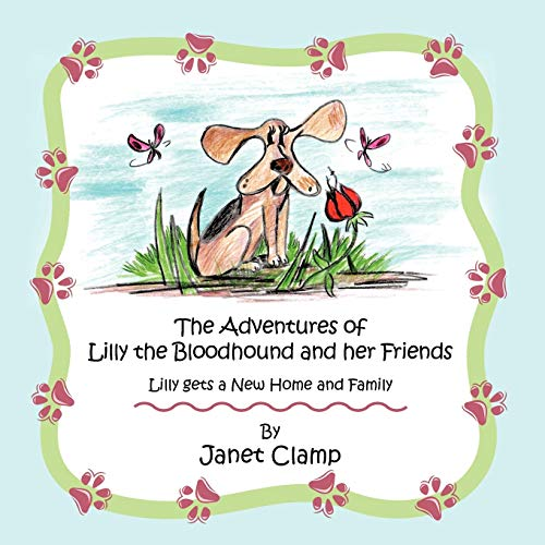 9781481700573: The Adventures of Lilly the Bloodhound and her Friends: Lilly gets a New Home and Family