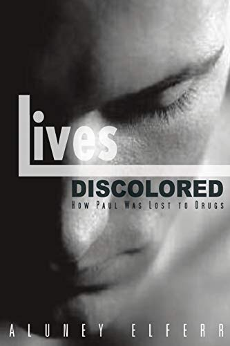 9781481700870: Lives Discolored: How Paul Was Lost to Drugs