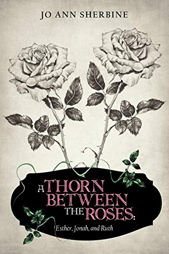 A Thorn Between the Roses: Esther, Jonah,: Jo Ann Sherbine