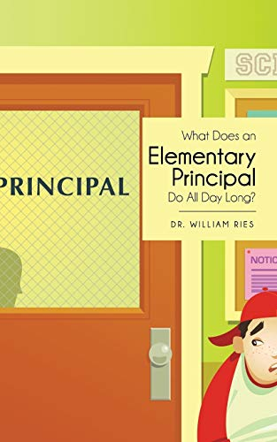 What Does an Elementary Principal Do All Day Long: Dr. William Ries
