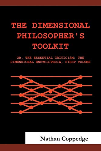 9781481704571: The Dimensional Philosopher's Toolkit: or, The Essential Criticism; The Dimensional Encyclopedia, First Volume