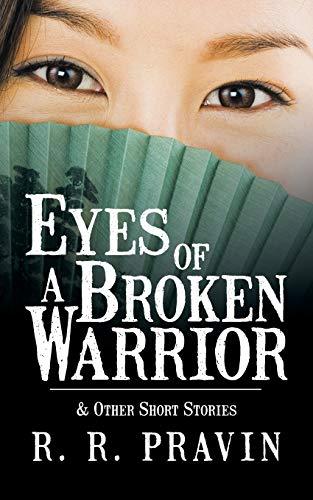 Eyes of a Broken Warrior: Other Short Stories: R R Pravin