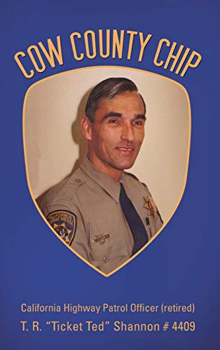 9781481708128: Cow County Chip: T. R. Ticket Ted Shannon # 4409 California Highway Patrol Officer (Retired)