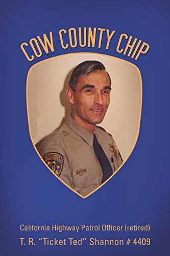 9781481708135: Cow County Chip: T. R. ?Ticket Ted? Shannon # 4409 California Highway Patrol Officer (retired)