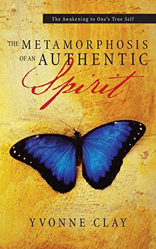 The Metamorphosis of an Authentic Spirit The Awakening to One s True Self: Yvonne Clay
