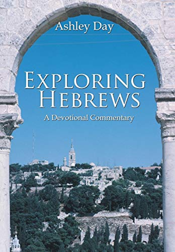 Exploring Hebrews: A Devotional Commentary: Ashley Day