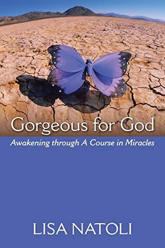 Gorgeous for God: Awakening Through a Course in Miracles: Natoli, Lisa