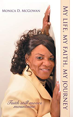 My Life, My Faith, My Journey: Faith Still Moves Mountains: McGowan, Monica D.