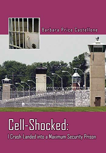 9781481714549: Cell-Shocked: I Crash-Landed Into a Maximum Security Prison