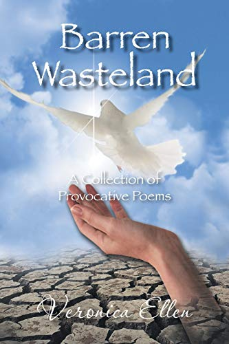 Barren Wasteland: A Collection of Provocative Poems: Veronica Ellen