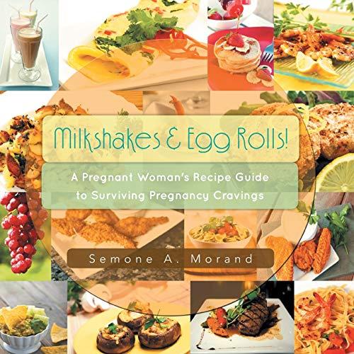 9781481720083: Milkshakes & Egg Rolls!: A Pregnant Woman's Recipe Guide to Surviving Pregnancy Cravings