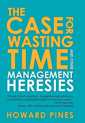 9781481722971: The Case for Wasting Time and Other Management Heresies