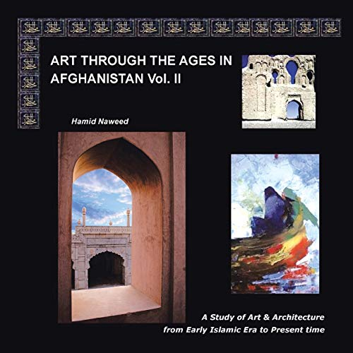 9781481723114: Art through the Ages in Afghanistan Volume II: A Study of Art and Architecture from Early Islamic Era to Present Time
