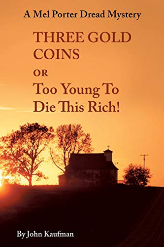 Three Gold Coins or Too Young to Die this Rich A Mel Porter Dread Mystery: John Kaufman