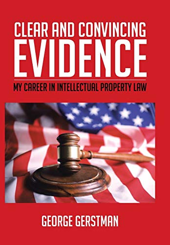 Clear and Convincing Evidence: My Career in Intellectual Property Law: Gerstman, George