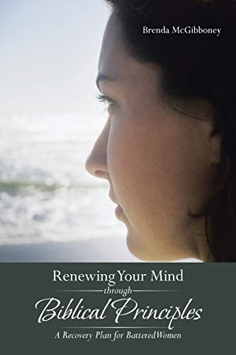 Renewing Your Mind through Biblical Principles: A Recovery Plan for Battered Women: Brenda ...
