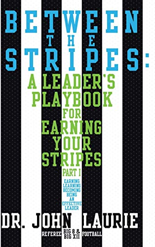 Between the Stripes: A Leaders Playbook for Earning Your Stripes Part I: Dr. John Laurie