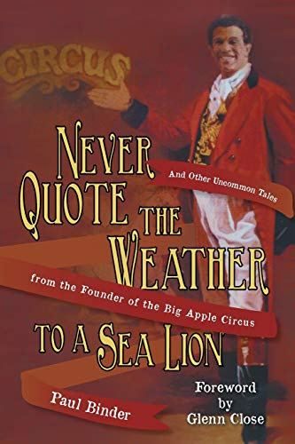 9781481731904: Never Quote the Weather to a Sea Lion: And Other Uncommon Tales from the Founder of the Big Apple Circus
